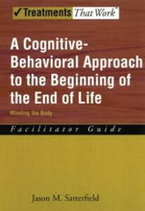 Ebook in inglese Cognitive-Behavioral Approach to the Beginning of the End of Life, Minding the Body: Facilitator Guide Satterfield, Jason M.