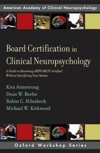 Ebook in inglese Board Certification in Clinical Neuropsychology: A Guide to Becoming ABPP/ABCN Certified Without Sacrificing Your Sanity Armstrong, Kira E. , Beebe, Dean W. , Hilsabeck, Robin C. , Kirkwood