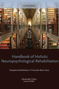 Ebook in inglese Handbook of Holistic Neuropsychological Rehabilitation: Outpatient Rehabilitation of Traumatic Brain Injury Ben-Yishay, Yehuda , Diller, Leonard