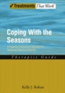 Foto Cover di Coping with the Seasons: A Cognitive Behavioral Approach to Seasonal Affective Disorder, Therapist Guide, Ebook inglese di Kelly J Rohan, edito da Oxford University Press