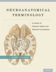 Ebook in inglese Neuroanatomical Terminology: A Lexicon of Classical Origins and Historical Foundations Swanson, Larry