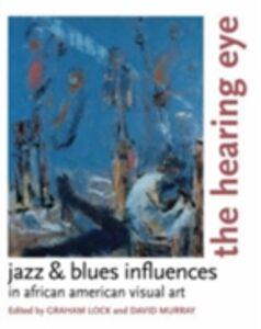 Foto Cover di Hearing Eye: Jazz & Blues Influences in African American Visual Art, Ebook inglese di  edito da Oxford University Press