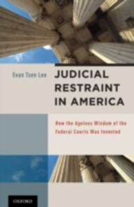 Ebook in inglese Judicial Restraint in America: How the Ageless Wisdom of the Federal Courts was Invented Tsen Lee, Evan