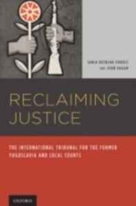 Foto Cover di Reclaiming Justice: The International Tribunal for the Former Yugoslavia and Local Courts, Ebook inglese di John Hagan,Sanja Kutnjak Ivkovich, edito da Oxford University Press