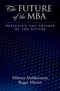 Foto Cover di Future of the MBA: Designing the Thinker of the Future, Ebook inglese di Roger L. Martin,Mihnea C. Moldoveanu, edito da Oxford University Press