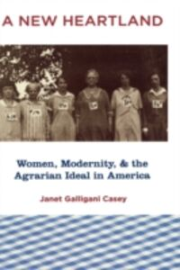 Ebook in inglese New Heartland: Women, Modernity, and the Agrarian Ideal in America Casey, Janet Galligani