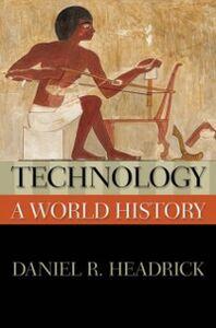 Foto Cover di Technology: A World History, Ebook inglese di Daniel R. Headrick, edito da Oxford University Press, USA