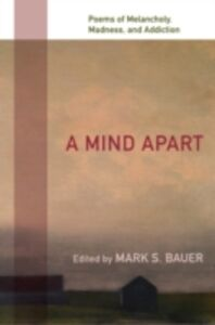 Ebook in inglese Mind Apart: Poems of Melancholy, Madness, and Addiction Bauer, Mark S