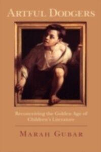 Ebook in inglese Artful Dodgers: Reconceiving the Golden Age of Children's Literature Gubar, Marah