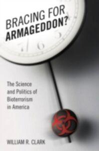 Foto Cover di Bracing for Armageddon?: The Science and Politics of Bioterrorism in America, Ebook inglese di William R. Clark, edito da Oxford University Press