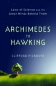 Ebook in inglese Archimedes to Hawking: Laws of Science and the Great Minds Behind Them Pickover, Clifford
