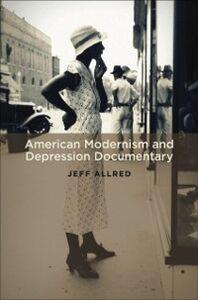 Foto Cover di American Modernism and Depression Documentary, Ebook inglese di Jeff Allred, edito da Oxford University Press
