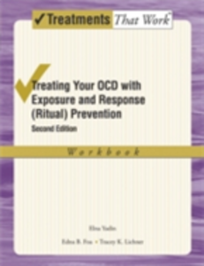 Ebook in inglese Treating Your OCD with Exposure and Response (Ritual) Prevention Therapy: Workbook Foa, Edna B. , Lichner, Tracey K. , Yadin, Elna