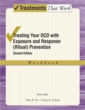 Treating Your OCD with Exposure and Response (Ritual) Prevention Therapy: Workbook
