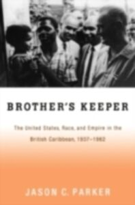 Ebook in inglese Brother's Keeper: The United States, Race, and Empire in the British Caribbean, 1937-1962 Parker, Jason C.