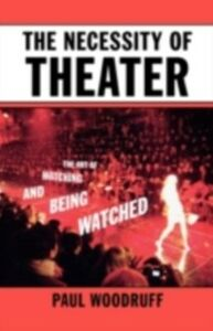 Foto Cover di Necessity of Theater: The Art of Watching and Being Watched, Ebook inglese di Paul Woodruff, edito da Oxford University Press