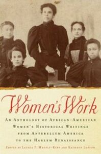 Ebook in inglese Women's Work: An Anthology of African-American Women's Historical Writings from Antebellum America to the Harlem Renaissance Lofton, Kathryn , Maffly-Kipp, Laurie F.