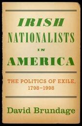 Irish Nationalists in America: The Politics of Exile, 1798-1998