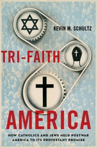 Ebook in inglese Tri-Faith America: How Catholics and Jews Held Postwar America to Its Protestant Promise Schultz, Kevin M.