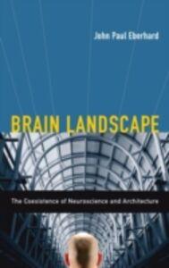 Foto Cover di Brain Landscape The Coexistence of Neuroscience and Architecture, Ebook inglese di  edito da Oxford University Press