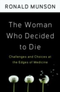 Foto Cover di Woman Who Decided to Die: Challenges and Choices at the Edges of Medicine, Ebook inglese di Ronald Munson, edito da Oxford University Press