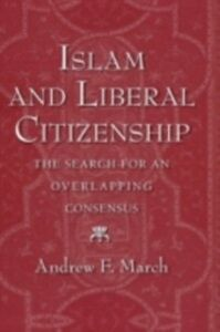 Ebook in inglese Islam and Liberal Citizenship: The Search for an Overlapping Consensus March, Andrew F.