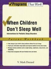 When Children Don't Sleep Well: Interventions for Pediatric Sleep Disorders Parent Workbook Parent Workbook