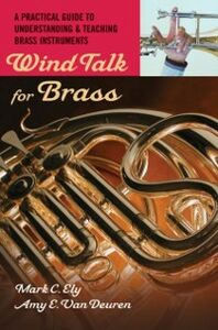 Ebook in inglese Wind Talk for Brass: A Practical Guide to Understanding and Teaching Brass Instruments Ely, Mark C. , Van Deuren, Amy E.