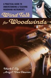 Ebook in inglese Wind Talk for Woodwinds: A Practical Guide to Understanding and Teaching Woodwind Instruments Ely, Mark C. , Van Deuren, Amy E.