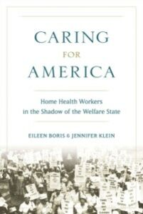 Foto Cover di Caring for America: Home Health Workers in the Shadow of the Welfare State, Ebook inglese di Eileen Boris,Jennifer Klein, edito da Oxford University Press