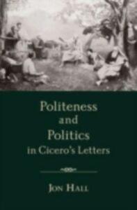 Ebook in inglese Politeness and Politics in Cicero's Letters Hall, Jon