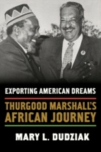 Ebook in inglese Exporting American Dreams: Thurgood Marshall's African Journey Dudziak, Mary L.