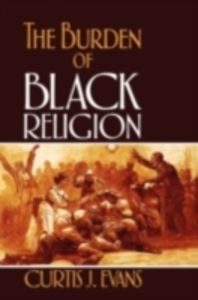 Ebook in inglese Burden of Black Religion Evans, Curtis J.