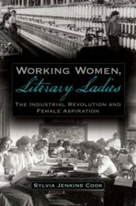 Ebook in inglese Working Women, Literary Ladies: The Industrial Revolution and Female Aspiration Cook, Sylvia J.