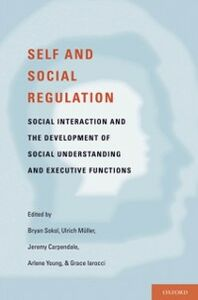 Ebook in inglese Self- and Social-Regulation: The Development of Social Interaction, Social Understanding, and Executive Functions Carpendale, Jeremy , Iarocci, Grace , Muller, Ulrich , Sokol, Bryan