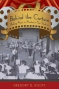 Ebook in inglese Behind the Curtain: Making Music in Mumbai's Film Studios Booth, Gregory D.