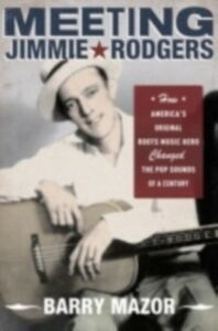 Foto Cover di Meeting Jimmie Rodgers: How America's Original Roots Music Hero Changed the Pop Sounds of a Century, Ebook inglese di Barry Mazor, edito da Oxford University Press