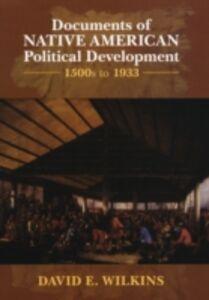 Ebook in inglese Documents of Native American Political Development: 1500s to 1933 Wilkins, David E.