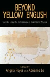 Foto Cover di Beyond Yellow English: Toward a Linguistic Anthropology of Asian Pacific America, Ebook inglese di  edito da Oxford University Press