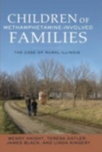 Ebook in inglese Children of Methamphetamine-Involved Families: The Case of Rural Illinois Black, James , Haight, Wendy , Kingery, Linda , Ostler, Teresa