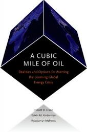 Cubic Mile of Oil: Realities and Options for Averting the Looming Global Energy Crisis