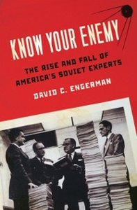 Ebook in inglese Know Your Enemy: The Rise and Fall of America's Soviet Experts Engerman, David C.