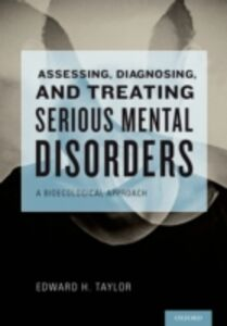 Foto Cover di Assessing, Diagnosing, and Treating Serious Mental Disorders: A Bioecological Approach, Ebook inglese di Edward H. Taylor, edito da Oxford University Press