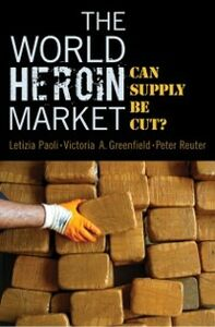 Ebook in inglese World Heroin Market: Can Supply Be Cut? Greenfield, Victoria A. , Paoli, Letizia , Reuter, Peter