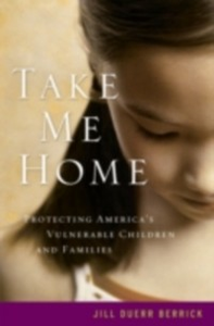 Ebook in inglese Take Me Home: Protecting America's Vulnerable Children and Families Berrick, Jill Duerr