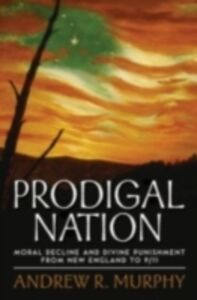 Foto Cover di Prodigal Nation: Moral Decline and Divine Punishment from New England to 9/11, Ebook inglese di Andrew R. Murphy, edito da Oxford University Press