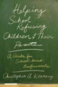 Ebook in inglese Helping School Refusing Children and Their Parents: A Guide for School-based Professionals Kearney, Christopher