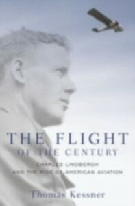 Ebook in inglese Flight of the Century: Charles Lindbergh and the Rise of American Aviation Kessner, Thomas