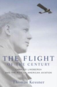 Foto Cover di Flight of the Century: Charles Lindbergh and the Rise of American Aviation, Ebook inglese di Thomas Kessner, edito da Oxford University Press