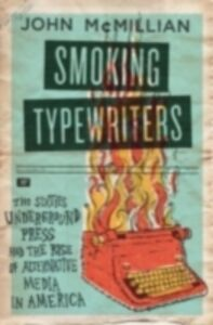 Ebook in inglese Smoking Typewriters: The Sixties Underground Press and the Rise of Alternative Media in America McMillian, John